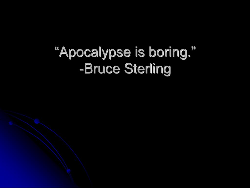 """Apocalypse is boring."""