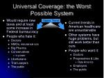 universal coverage the worst possible system