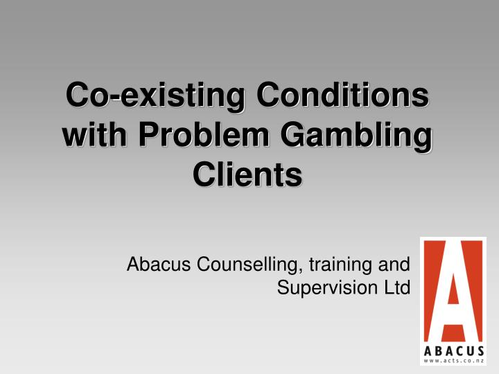 Co existing conditions with problem gambling clients