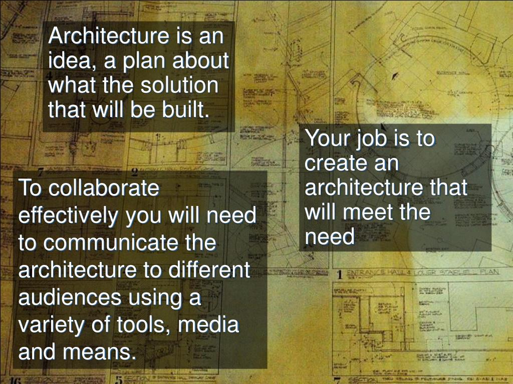 Architecture is an idea, a plan about what the solution that will be built.