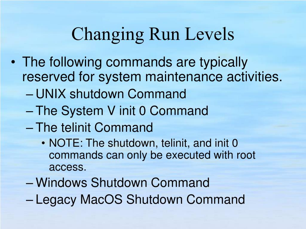 The following commands are typically reserved for system maintenance activities.