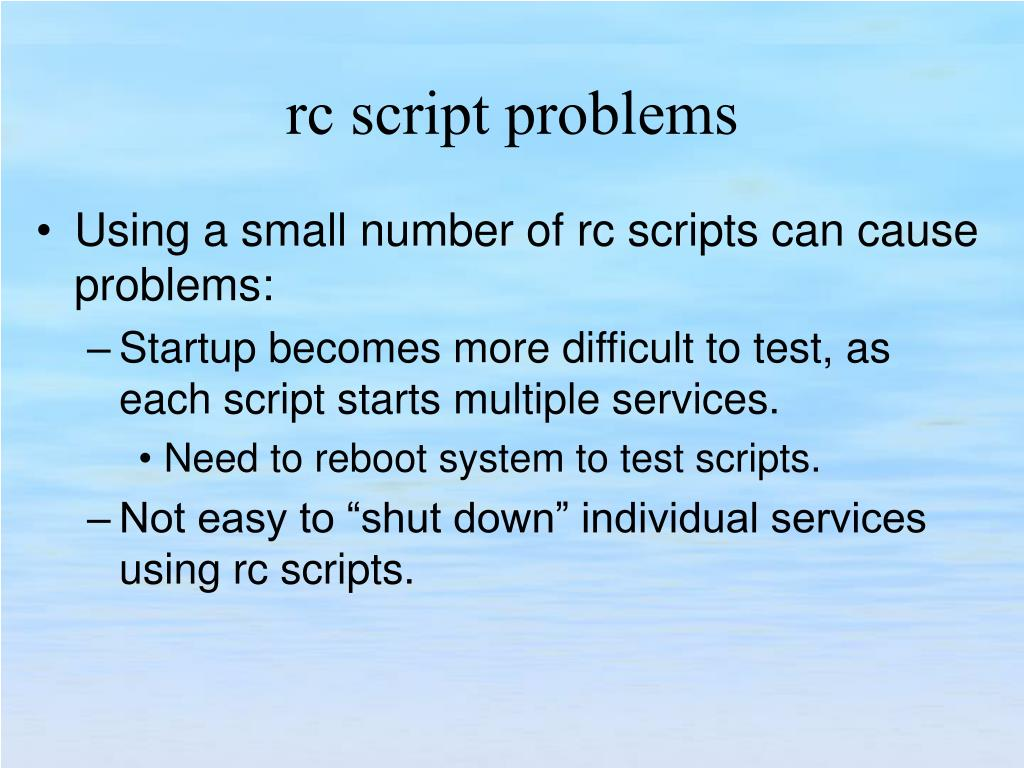 Using a small number of rc scripts can cause problems: