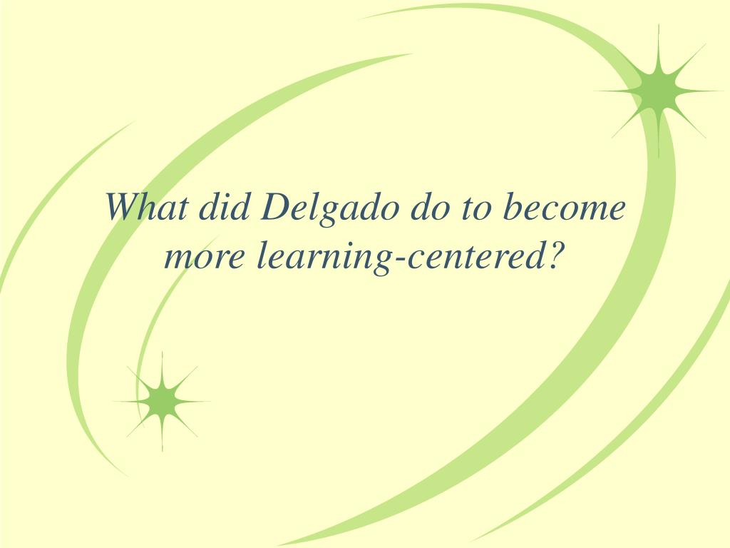 What did Delgado do to become more learning-centered?