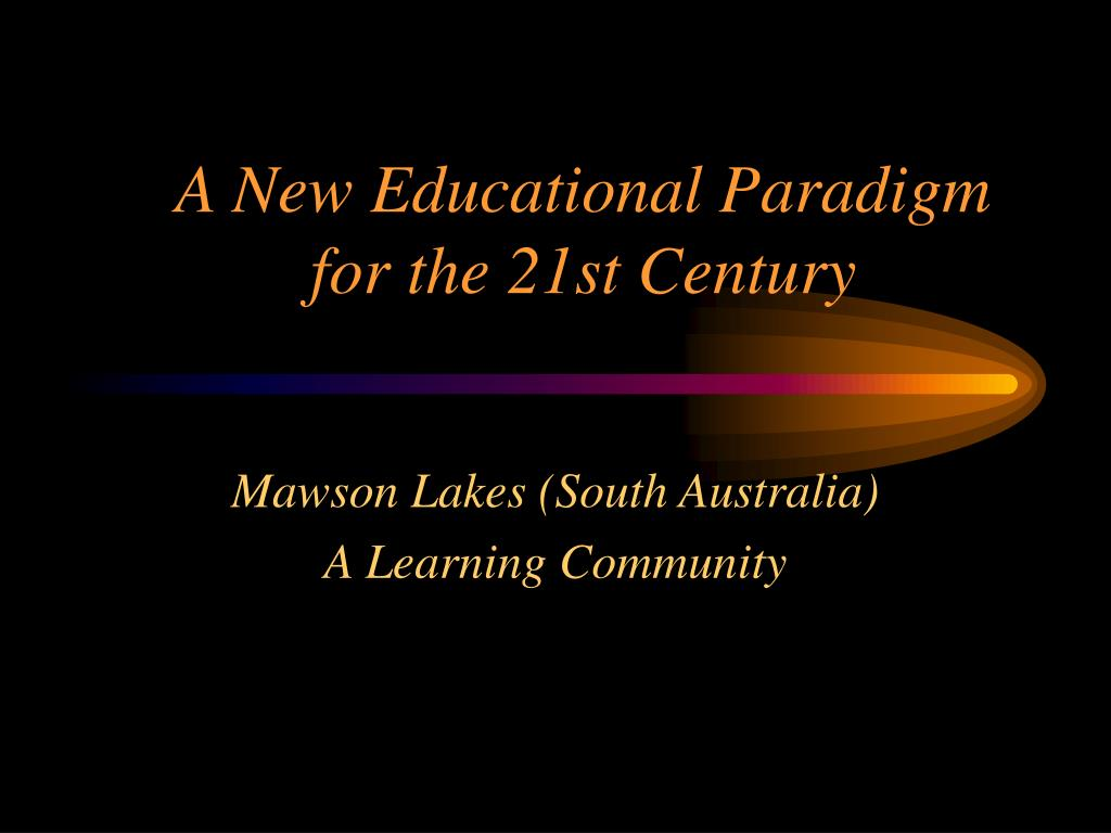 A New Educational Paradigm for the 21st Century