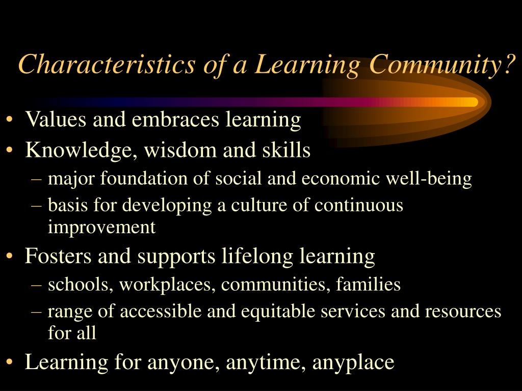 Characteristics of a Learning Community?