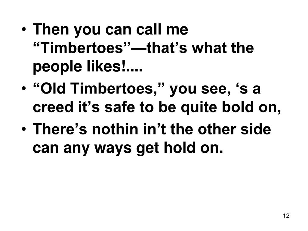 "Then you can call me ""Timbertoes""—that's what the people likes!...."