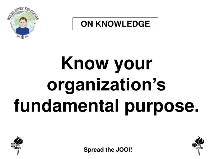 Know your organization s fundamental purpose