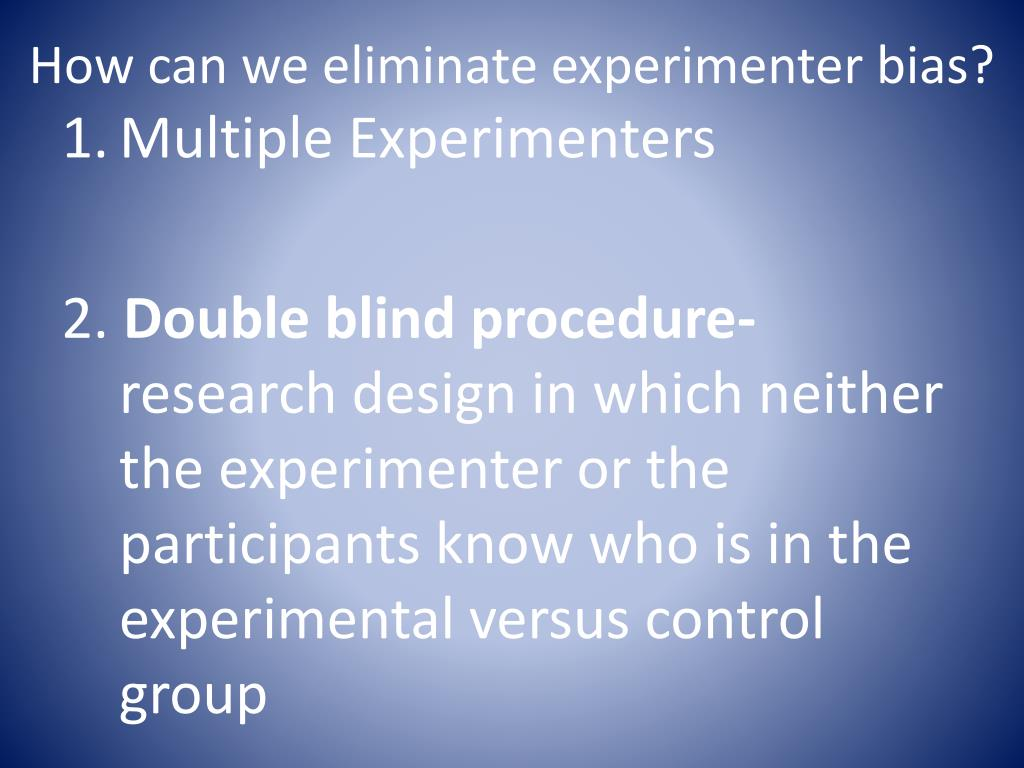 How can we eliminate experimenter bias?