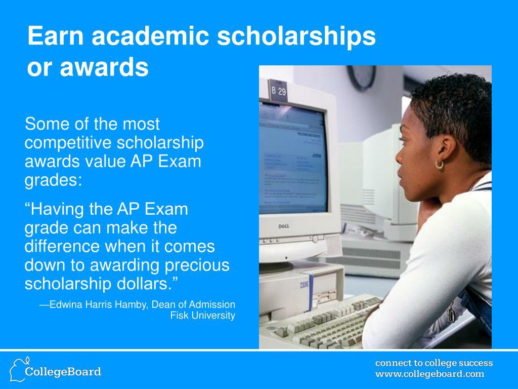Earn academic scholarships