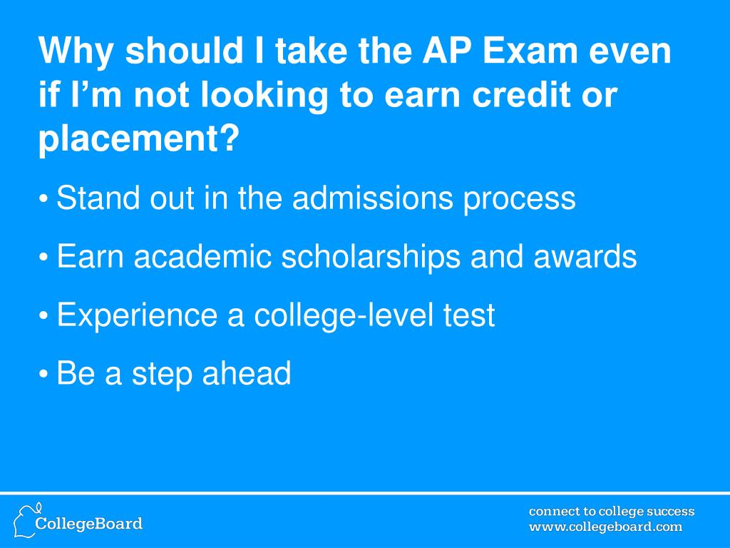 Why should I take the AP Exam even if I'm not looking to earn credit or placement?