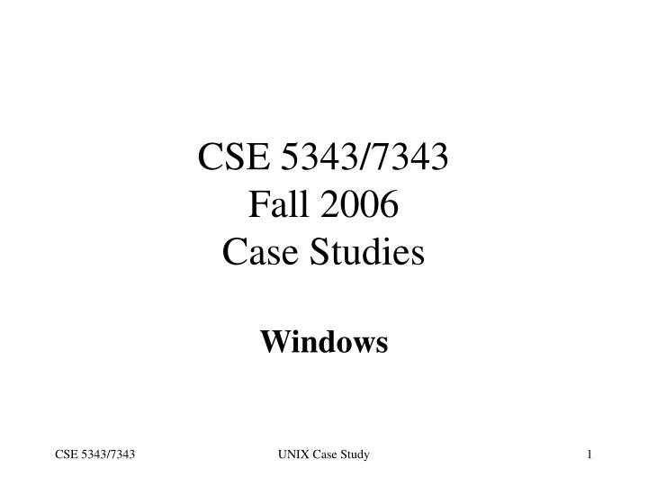Cse 5343 7343 fall 2006 case studies