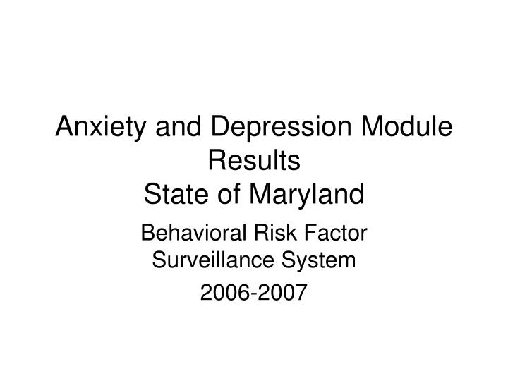 Anxiety and depression module results state of maryland