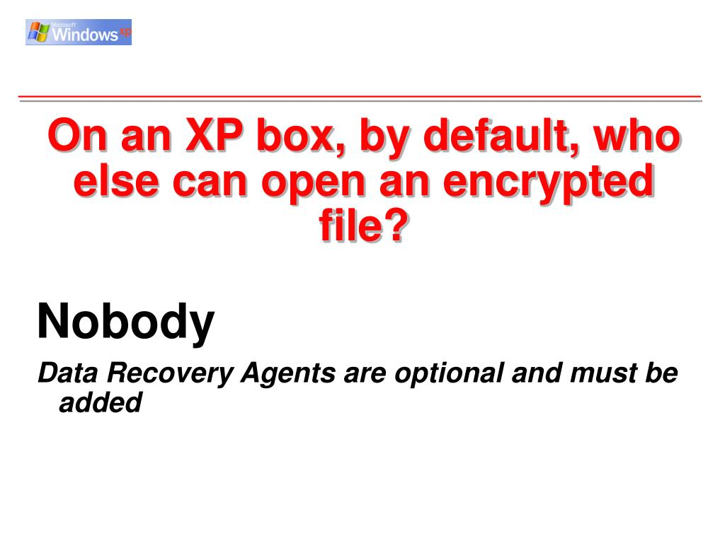 On an XP box, by default, who else can open an encrypted file?