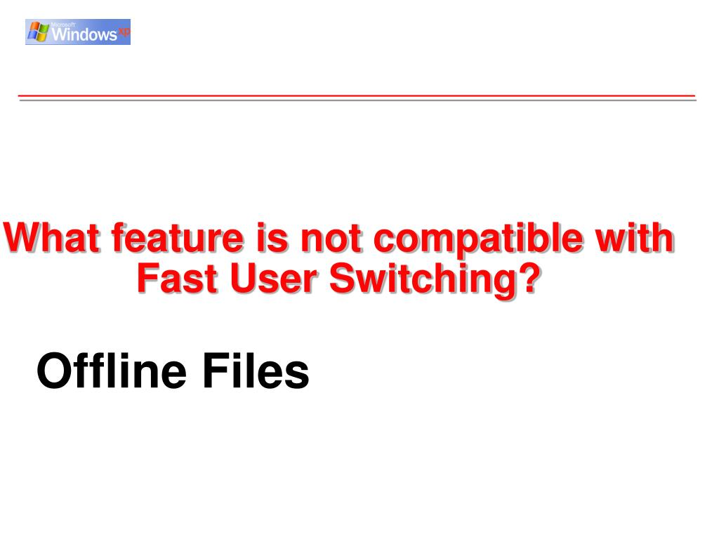 What feature is not compatible with Fast User Switching?