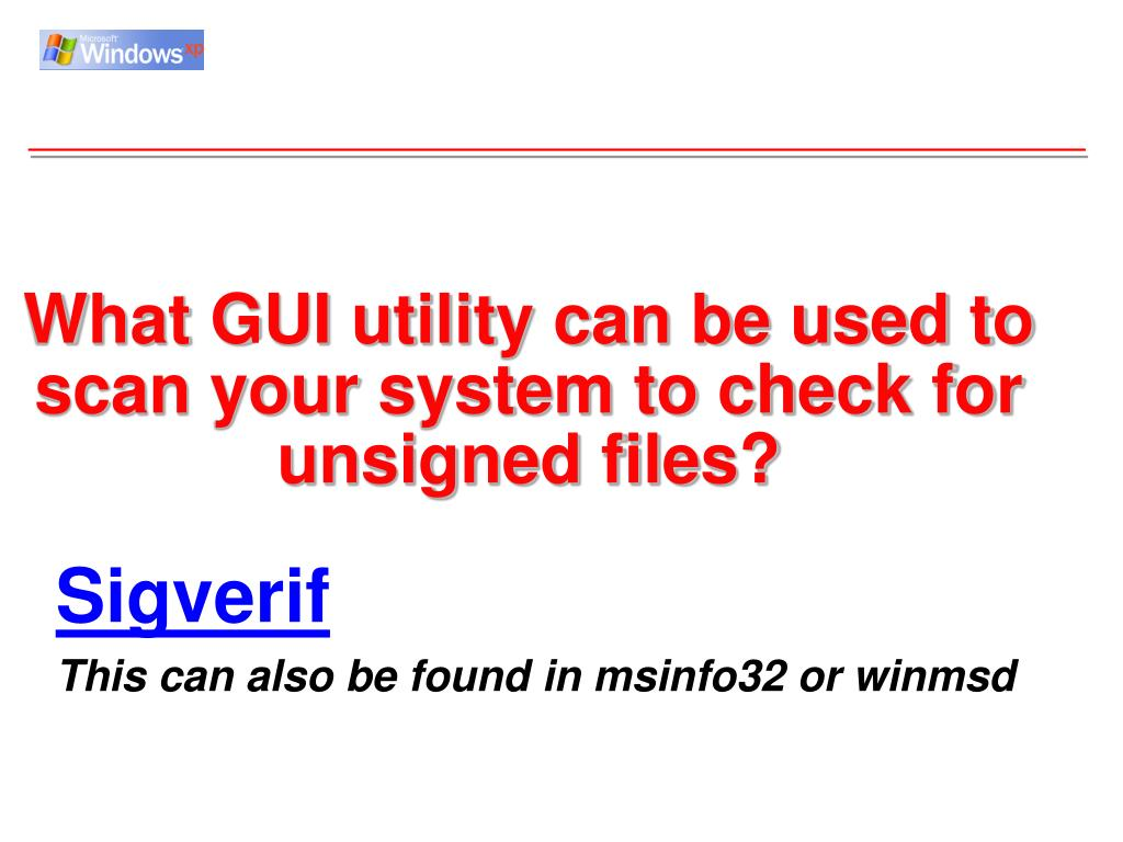 What GUI utility can be used to scan your system to check for unsigned files?
