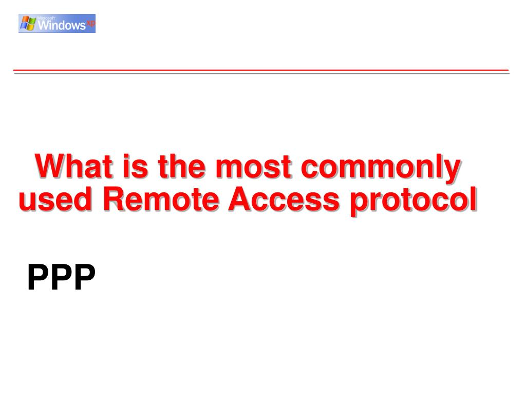What is the most commonly used Remote Access protocol