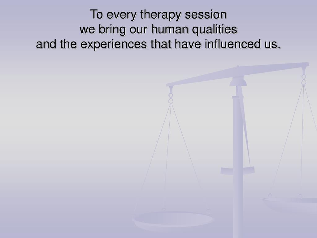 To every therapy session