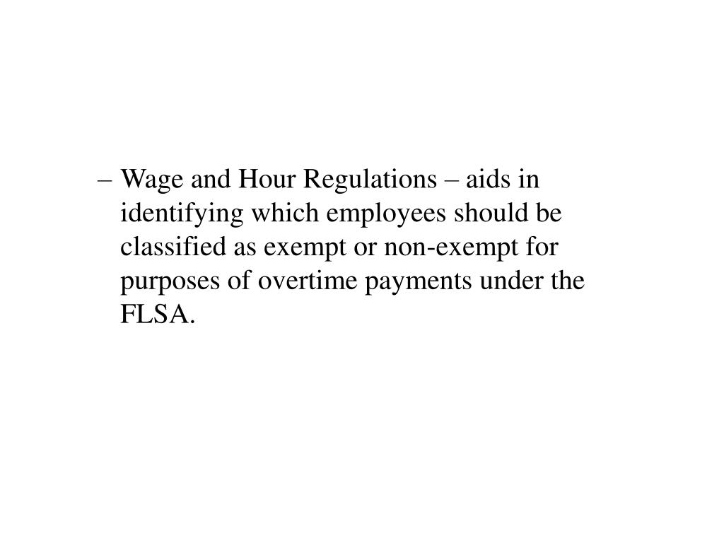 Wage and Hour Regulations – aids in identifying which employees should be classified as exempt or non-exempt for purposes of overtime payments under the FLSA.