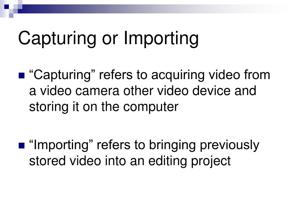 Capturing or Importing