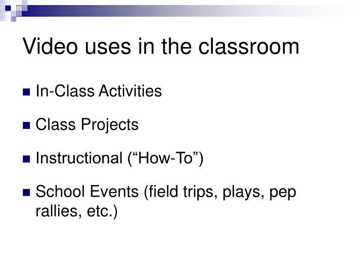 Video uses in the classroom