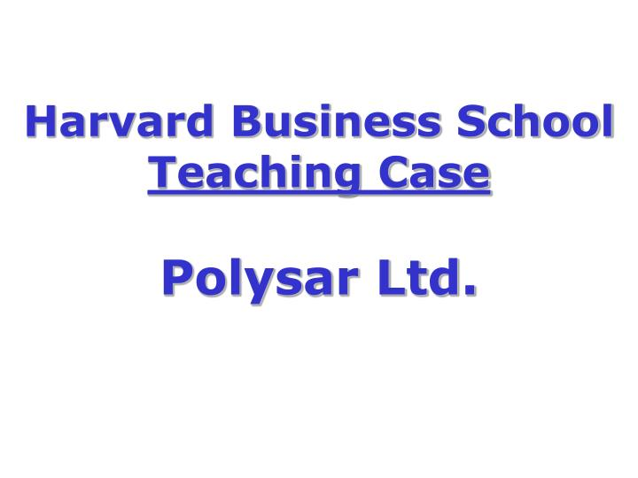 Harvard business school teaching case polysar ltd