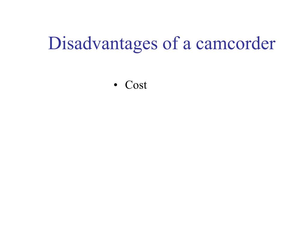 Disadvantages of a camcorder