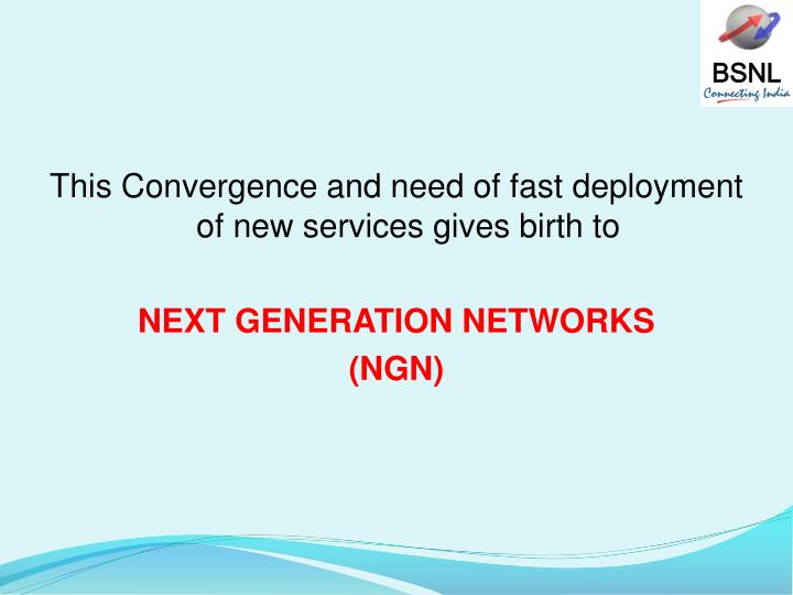 This Convergence and need of fast deployment of new services gives birth to