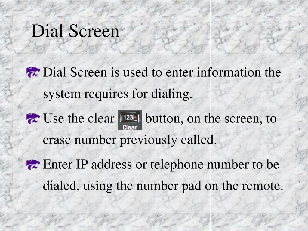 Dial Screen is used to enter information the system requires for dialing.