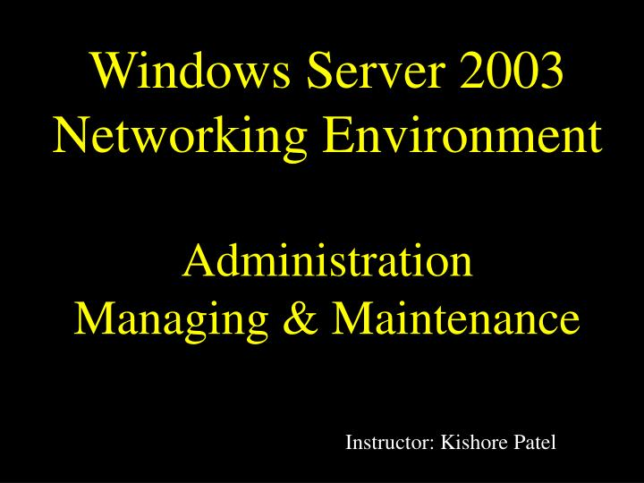 Windows server 2003 networking environment administration managing maintenance