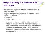 responsibility for foreseeable outcomes
