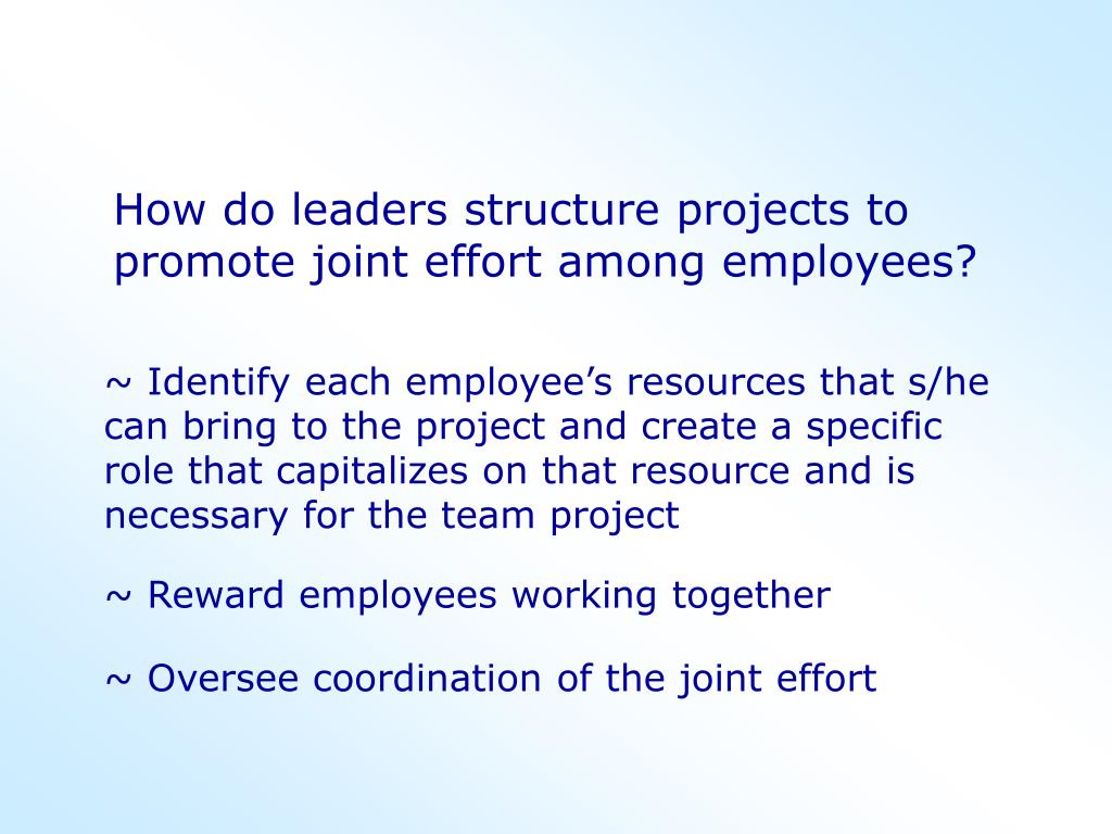 How do leaders structure projects to promote joint effort among employees?
