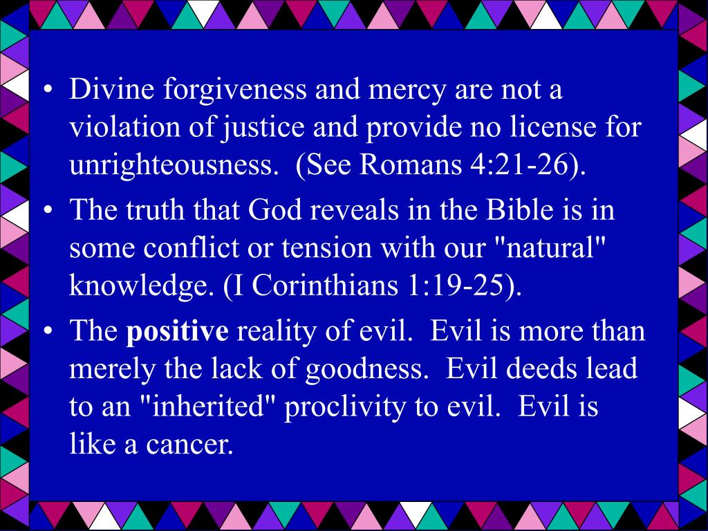 Divine forgiveness and mercy are not a violation of justice and provide no license for unrighteousness.  (See Romans 4:21-26).