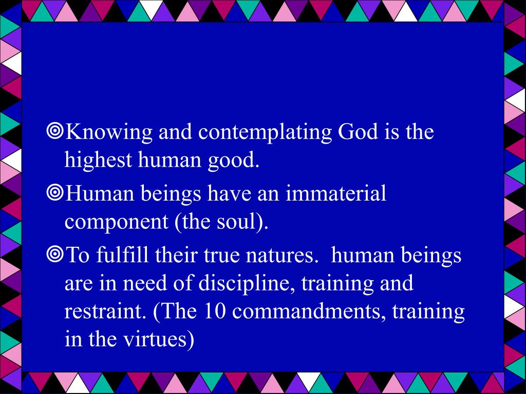 Knowing and contemplating God is the highest human good.