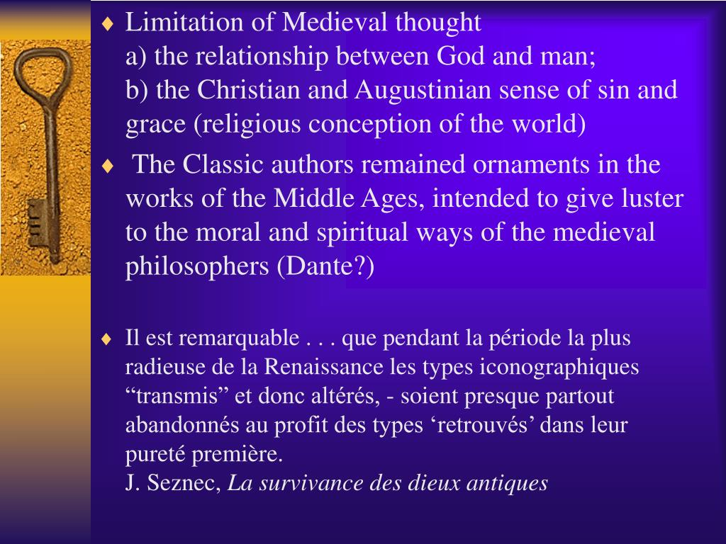 Limitation of Medieval thought                                a) the relationship between God and man;                   b) the Christian and Augustinian sense of sin and grace (religious conception of the world)