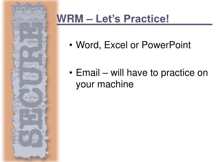 WRM – Let's Practice!