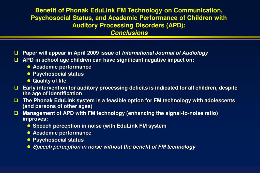 Benefit of Phonak EduLink FM Technology on Communication, Psychosocial Status, and Academic Performance of Children with Auditory Processing Disorders (APD):