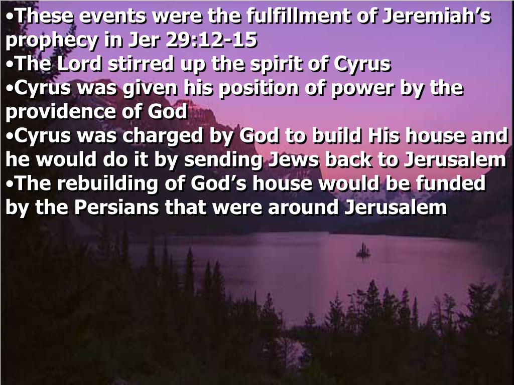 These events were the fulfillment of Jeremiah's prophecy in Jer 29:12-15