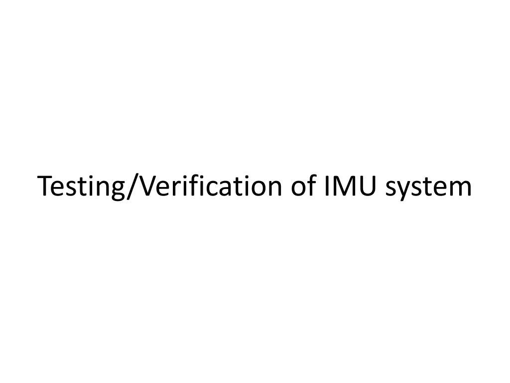Testing/Verification of IMU system