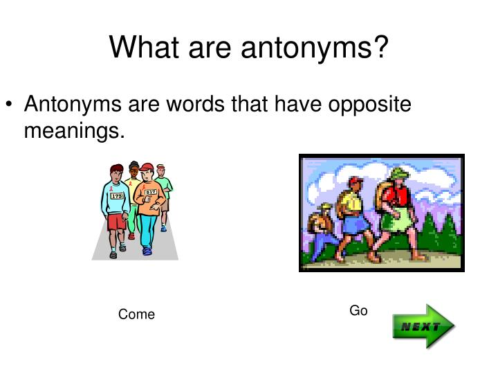 Antonyms are words that have opposite meanings.