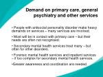 demand on primary care general psychiatry and other services