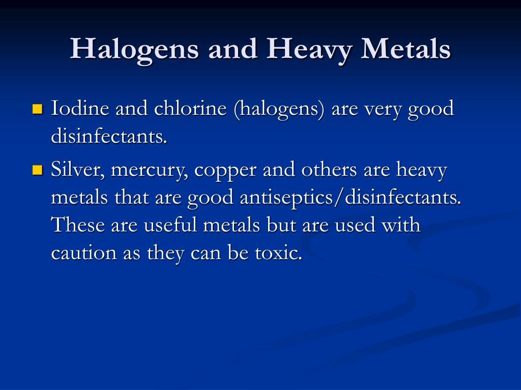 Halogens and Heavy Metals