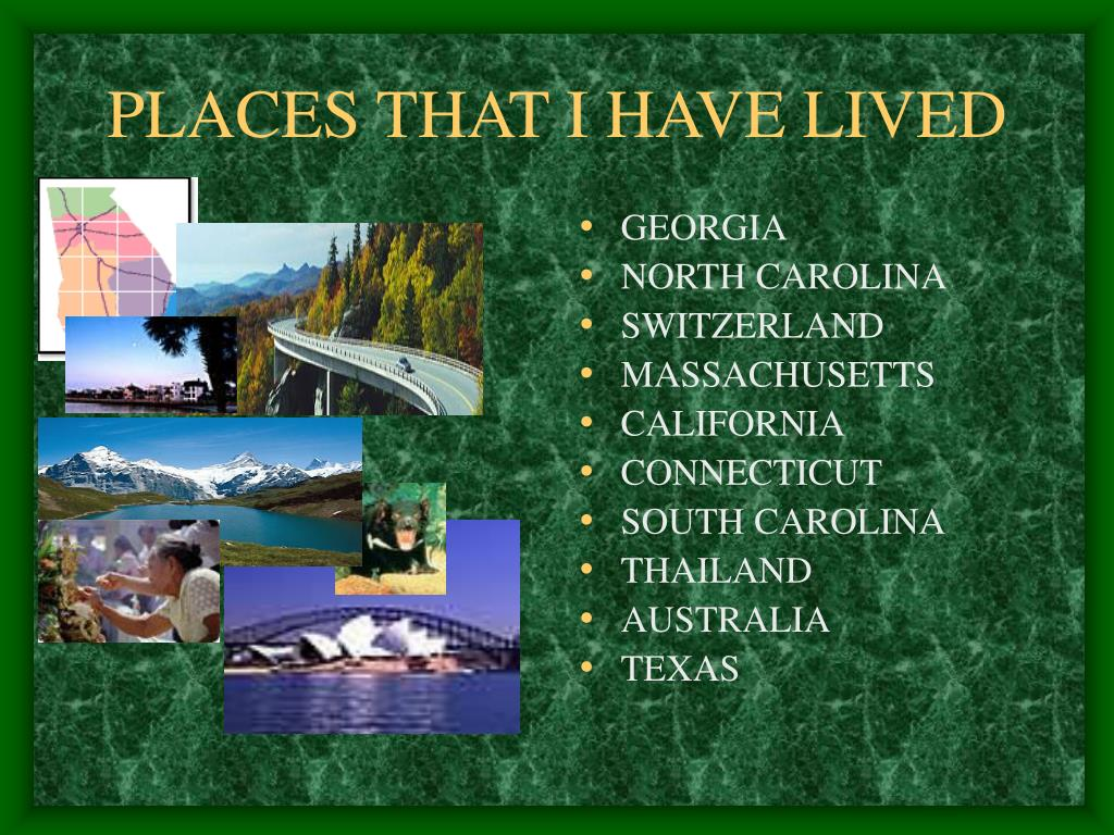 PLACES THAT I HAVE LIVED