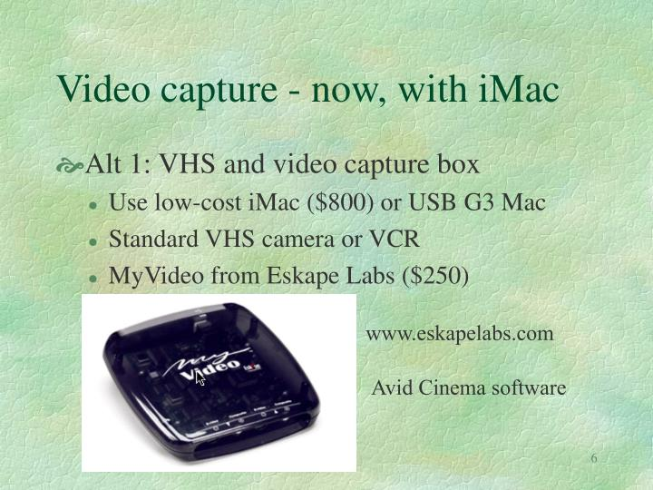 Video capture - now, with iMac