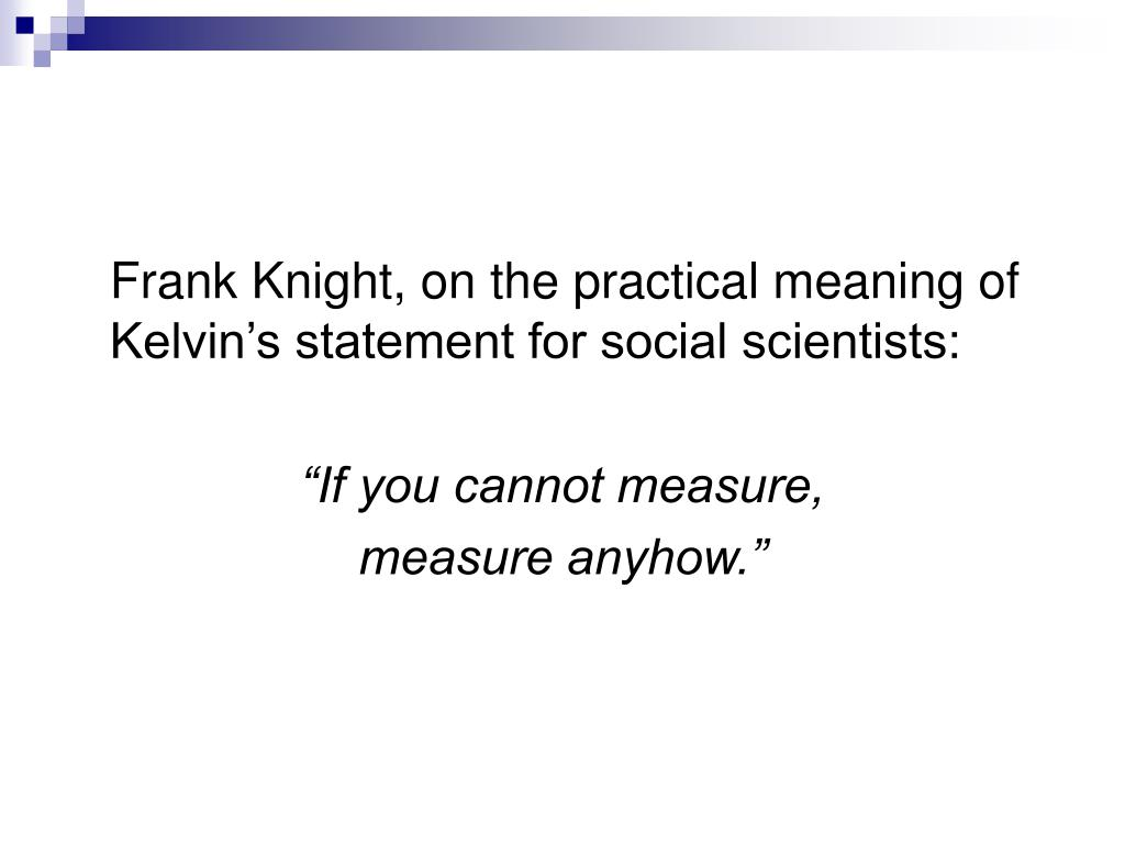 Frank Knight, on the practical meaning of Kelvin's statement for social scientists: