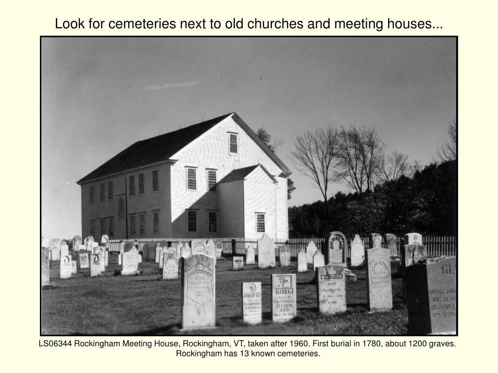 Look for cemeteries next to old churches and meeting houses...