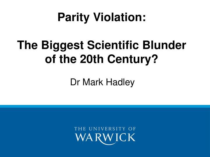 Parity violation the biggest scientific blunder of the 20th century