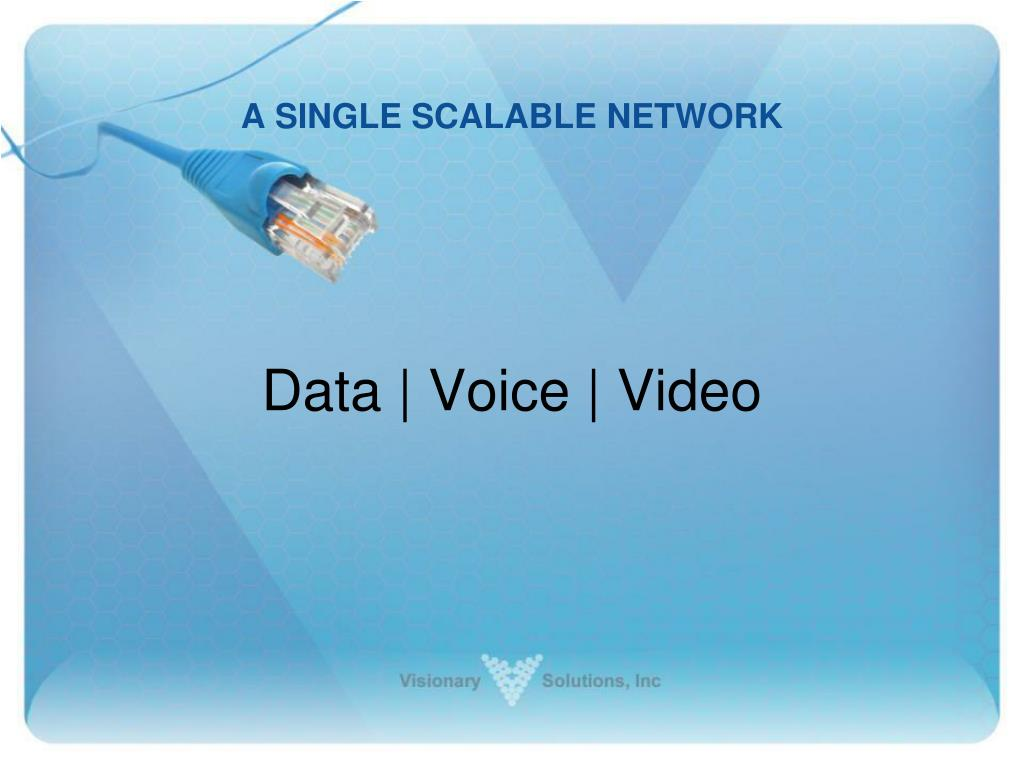 A SINGLE SCALABLE NETWORK