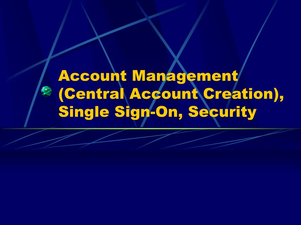 Account Management (Central Account Creation), Single Sign-On, Security