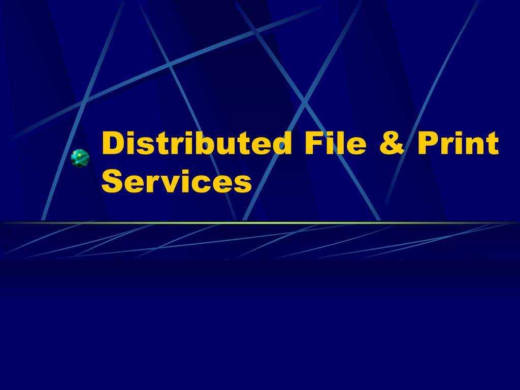 Distributed File & Print Services