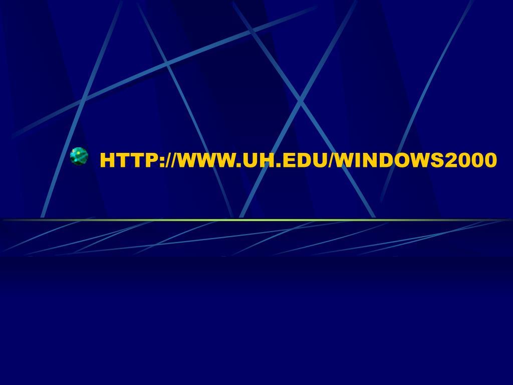 HTTP://WWW.UH.EDU/WINDOWS2000